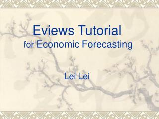 Eviews Tutorial  for  Economic Forecasting Lei Lei