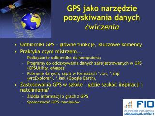 GPS jako narzędzie pozyskiwania danych ćwiczenia