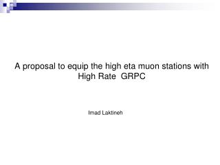 A  proposal  to  equip  the  high eta  muon stations  with High Rate  GRPC
