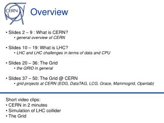 Slides 2 – 9 : What is CERN?  general overview of CERN  Slides 10 – 19: What is LHC?