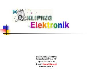 Divisi Kliping Elektronik Perpustakaan Pusat ITB Tlp/fax: 022 2500089 E-mail:  library@itb.ac.id
