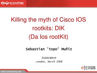 Killing the myth of Cisco IOS rootkits: DIK (Da Ios rootKit) ‏