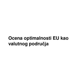 Ocena optimalnosti EU kao valutnog podru čja