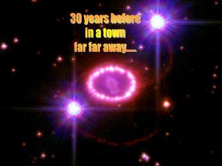 30 years before in a town far far away.....