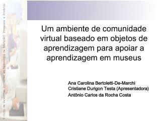 Ana Carolina Bertoletti-De-Marchi Cristiane Durigon Testa (Apresentadora)