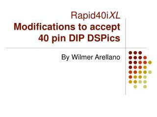 Rapid40i XL  Modifications to accept 40 pin DIP DSPics
