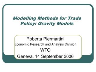 Modelling Methods for Trade Policy: Gravity Models