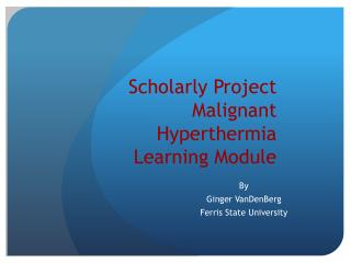 Scholarly Project Malignant Hyperthermia Learning Module