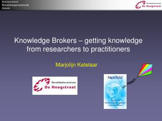 Knowledge Brokers – getting knowledge from researchers to practitioners