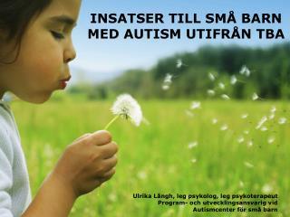 INSATSER TILL SMÅ BARN  MED AUTISM UTIFRÅN TBA
