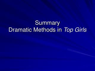 Summary  Dramatic Methods in  Top Girls