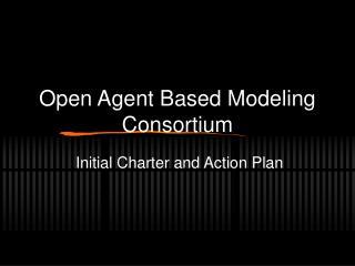 Open Agent Based Modeling Consortium