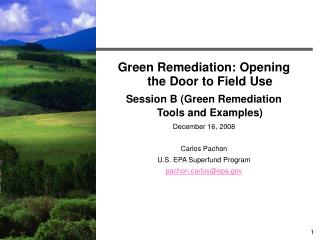 Green Remediation: Opening the Door to Field Use  Session B (Green Remediation Tools and Examples)
