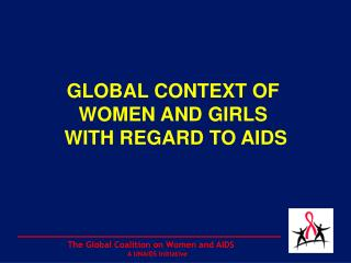 GLOBAL CONTEXT OF WOMEN AND GIRLS  WITH REGARD TO AIDS