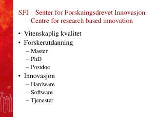 SFI � Senter for Forskningsdrevet Innovasjon Centre for research based innovation