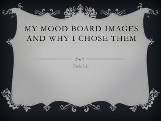 My mood board images and why I chose them