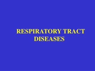 RESPIRATORY TRACT DISEASES