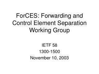 ForCES: Forwarding and Control Element Separation  Working Group