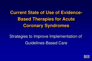 Current State of Use of Evidence-Based Therapies for Acute Coronary Syndromes