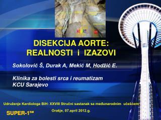 DISEKCIJA AORTE: REALNOSTI   i IZAZOVI Sokolović Š, Durak A, Mekić M, Hodžić E .