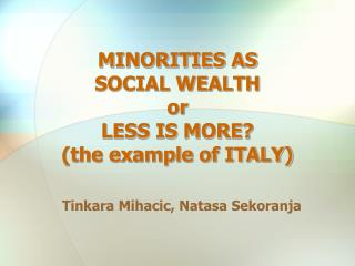 MINORITIES AS  SOCIAL WEALTH or LESS IS MORE the example of ITALY