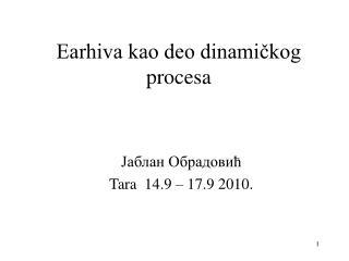 Earhiva kao deo dinamičkog procesa
