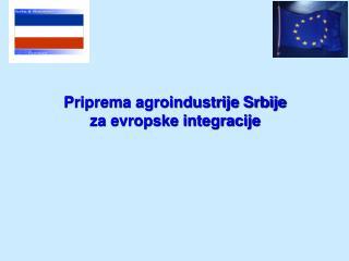 Priprema agroindustrije Srbije  za evropske integracije