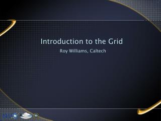 Introduction to the Grid Roy Williams, Caltech
