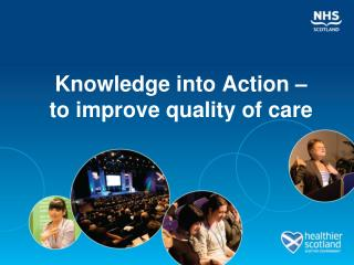 Knowledge into Action � to improve quality of care