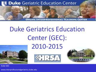 Duke Geriatrics Education Center (GEC): 2010-2015