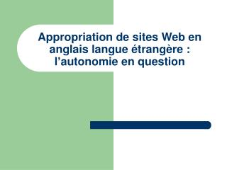 Appropriation de sites Web en anglais langue �trang�re : l�autonomie en question