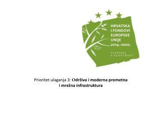 Prioritet ulaganja 3:  O drživa i moderna prometna  i mrežna infrastruktura