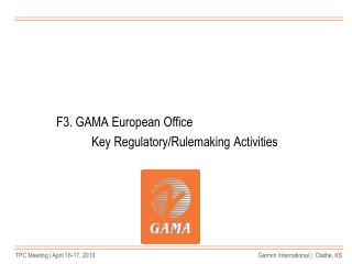 F3. GAMA European Office  		Key Regulatory/Rulemaking Activities