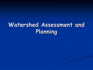 Watershed Assessment and Planning