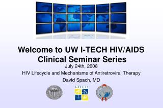 July 24th, 2008 HIV Lifecycle and Mechanisms of Antiretroviral Therapy David Spach, MD