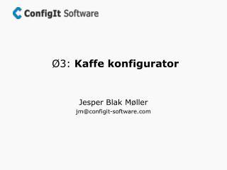 Ø3:  Kaffe konfigurator