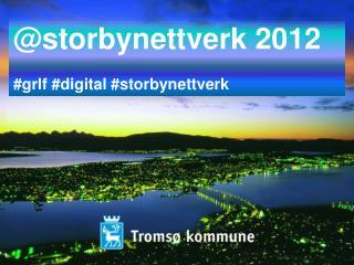 @storbynettverk 2012 #grlf #digital #storbynettverk