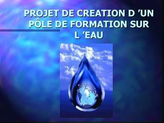 PROJET DE CREATION D'UN PÔLE DE FORMATION SUR L'EAU