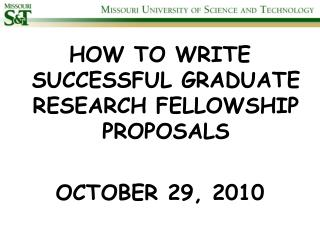 HOW TO WRITE SUCCESSFUL GRADUATE RESEARCH FELLOWSHIP PROPOSALS OCTOBER 29, 2010