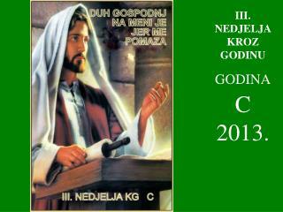III . NEDJELJA KROZ GODINU GODINA C  2013.