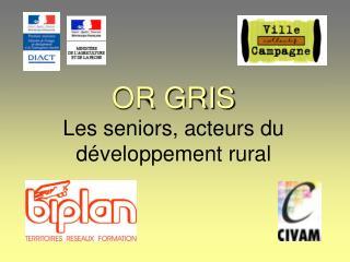 OR GRIS Les seniors, acteurs du développement rural