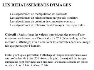 Les algorithmes de manipulation du contraste Les algorithmes de rehaussement par pseudo-couleurs