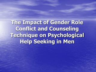 The Impact of Gender Role Conflict and Counseling Technique on Psychological Help Seeking in Men