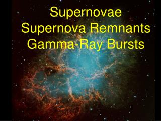 Supernovae  Supernova Remnants  Gamma-Ray Bursts