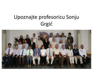 Upoznajte profesoricu  Sonju  Grgić