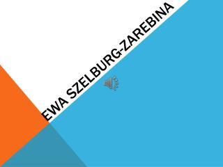 Ewa  Szelburg- Zarebina