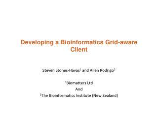Developing a Bioinformatics Grid-aware Client