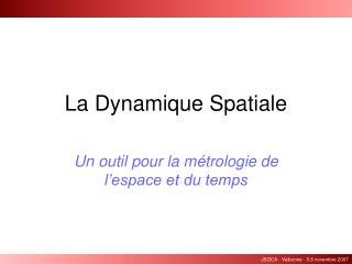 La Dynamique Spatiale