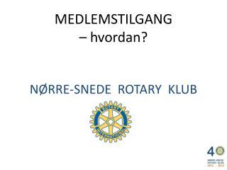 MEDLEMSTILGANG – hvordan? NØRRE-SNEDE  ROTARY  KLUB