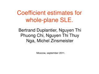 Coefficient estimates for whole-plane SLE.